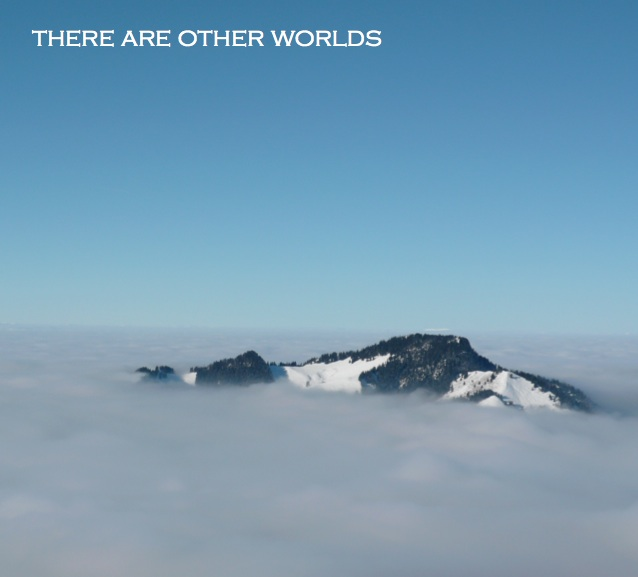 Thereareotherworlds